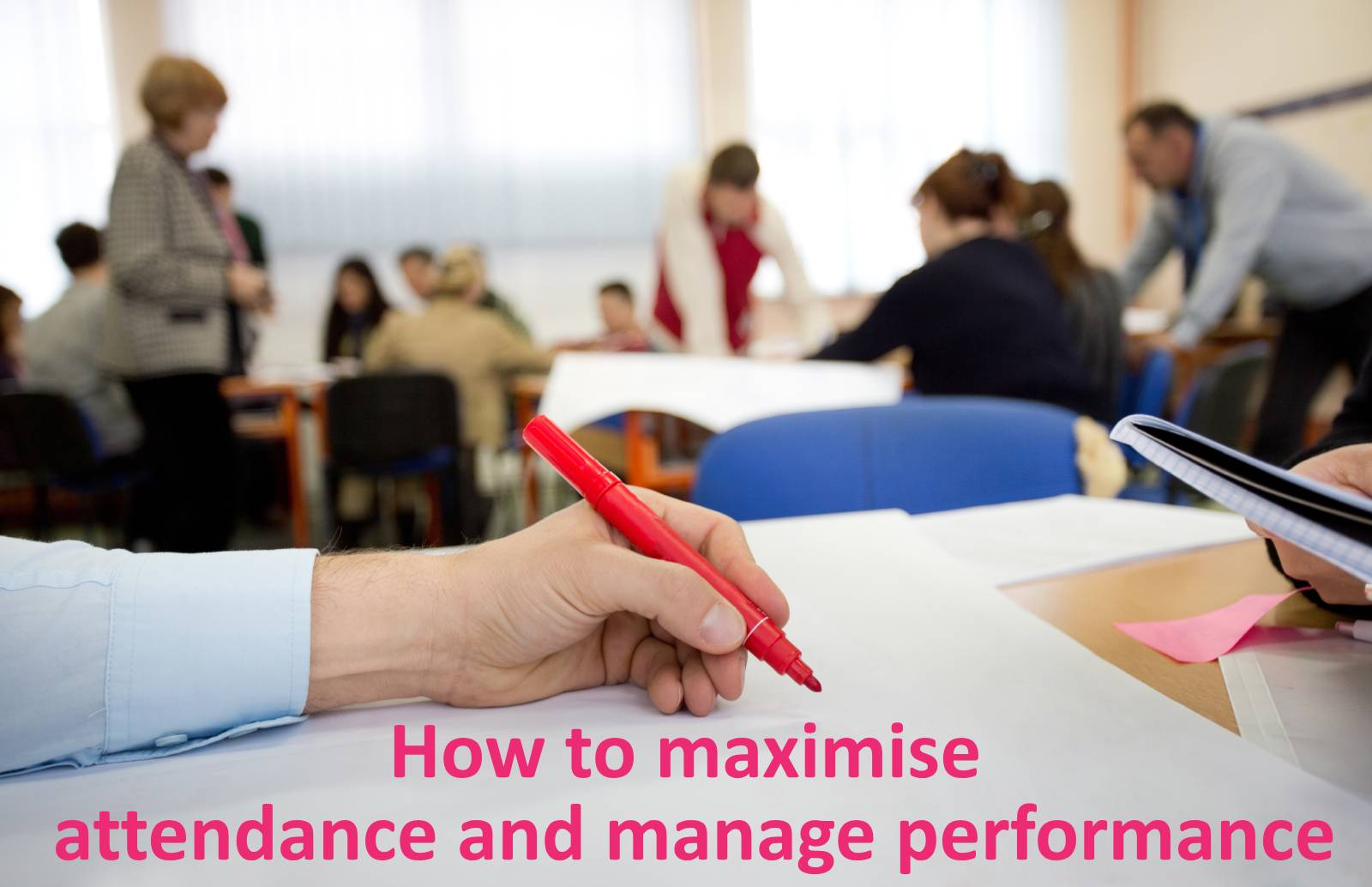 How to maximise attendance and manage performance workshop
